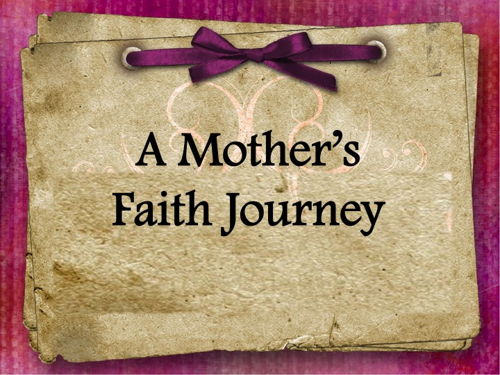 (A Mother's Faith Journey) Mother's Day